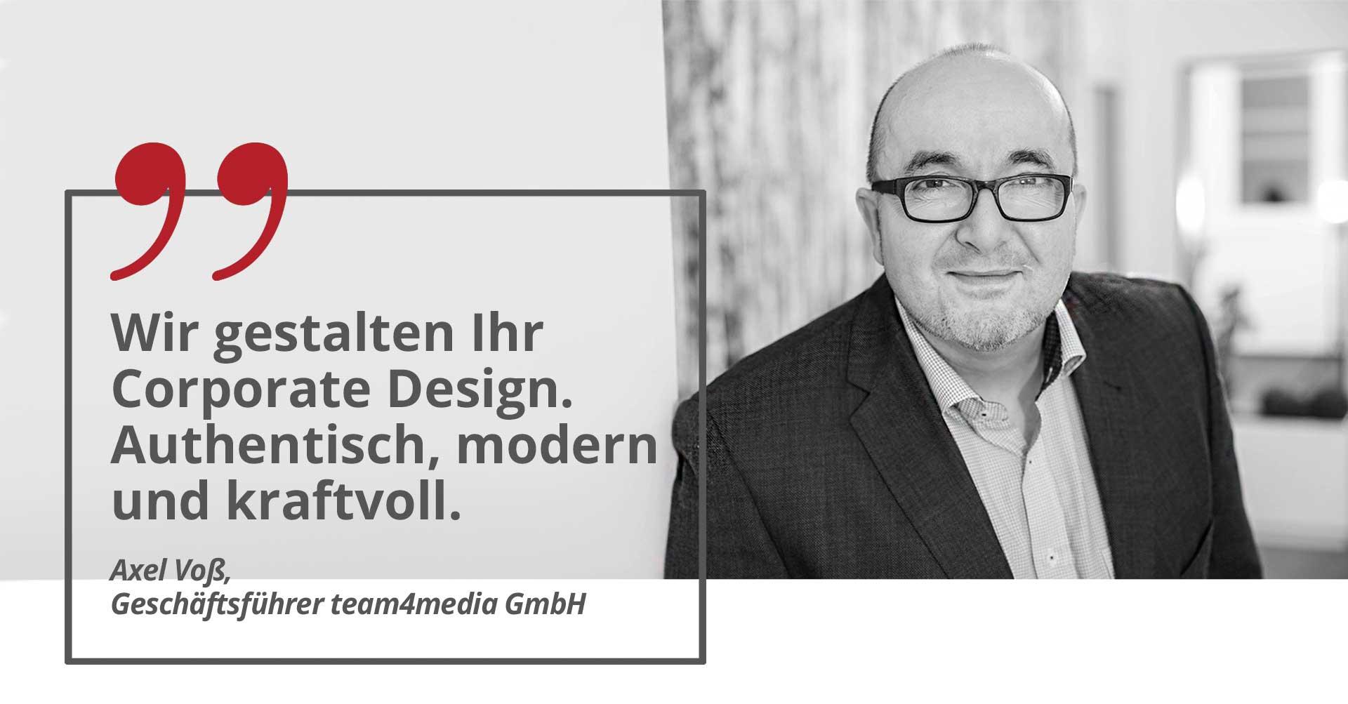 """Axel Voss von team4media mit einem Zitat: """"Wir gestalten Ihr Corporate Design. Authentisch. Modern. Kraftvoll."""""""